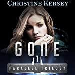 Gone: Parallel Trilogy, Book 1 | Christine Kersey