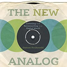 The New Analog: Listening and Reconnecting in a Digital World | Livre audio Auteur(s) : Damon Krukowski Narrateur(s) : Damon Krukowski