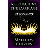 Approaching the Dark Age - Resonance (Approaching the Dark Age Series)