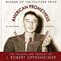 American Prometheus: The Triumph and Tragedy of J. Robert Oppenheimer (       UNABRIDGED) by Kai Bird, Martin J. Sherwin Narrated by Jeff Cummings