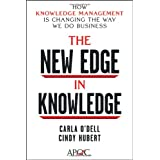 The New Edge in Knowledge: How Knowledge Management Is Changing the Way We Do Business ~ Carla S. O'Dell