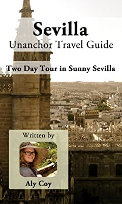 Sevilla Unanchor Travel Guide - Two Day Tour in Sunny Sevilla, Spain