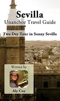 Sevilla Unanchor Travel Guide - Two Day Tour in Sunny Sevilla, Spain