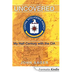 Uncovered: My Half-Century with the CIA (English Edition)