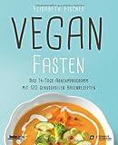 Vegan fasten: Das 14-Tage-Abnehmprogramm mit 120 genussvollen Basenrezepten
