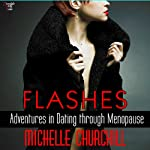 Flashes: Adventures in Dating Through Menopause | Michelle Churchill