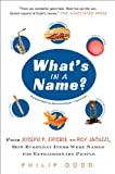 What's in a Name?: From Joseph P. Frisbie to Roy Jacuzzi, How Everyday Items Were Named for Extraordinary People (1592404324) by Dodd, Philip