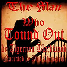 The Man Who Found Out: A Nightmare (       UNABRIDGED) by Algernon Blackwood Narrated by Phil Chenevert