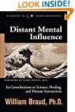 Distant Mental Influence: Its Contributions to Science, Healing, and Human Interactions (Studies in Consciousness)