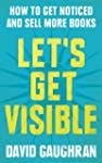 Let's Get Visible: How to Get Noticed...