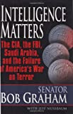 INTELLIGENCE MATTERS: The CIA, the FBI, Saudi Arabia, and the Failure of Americas War on Terror