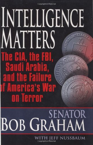 Intelligence Matters: The CIA, The FBI, Saudi Arabia, and The Failure of AMerica&#039;s War on Terror
