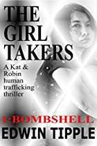 The Girl Takers Part 1 Bombshell: A Kat & Robin Human Trafficking Thriller (kat & Robin Thrillers) From Edwin Tipple