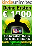 Deine ersten 1000 Euro Schreibe Dein erstes Kindle Buch, das Dir regelm��ig Geld einbringt: Jetzt kostenlos mit Kindle Unlimited lesen