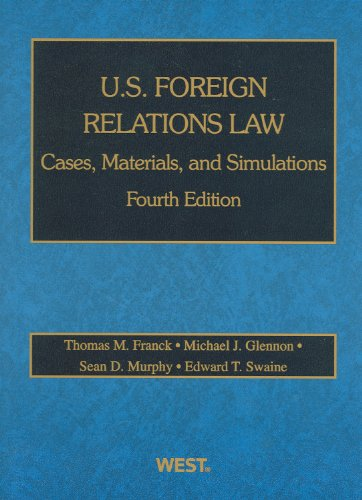 U.S. Foreign Relations Law: Cases, Materials, and Simulations, 4th