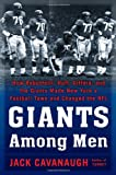 Giants Among Men: How Robustelli, Huff, Gifford, and the Giants Made New York a Football Town and Changed the NFL (1400067170) by Cavanaugh, Jack