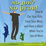 No Job? No Prob!: How to Pay Your Bills, Feed Your Mind, and Have a Blast When You're Out of Work | Nicholas Nigro
