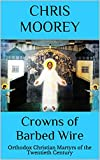 Crowns of Barbed Wire: Orthodox Christian Martyrs of the Twentieth Century