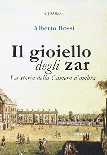 Il Gioiello Degli Zar. La Storia Della Camera D'Ambra