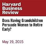 Does Having Grandchildren Persuade Women to Retire Early? | Karen Firestone