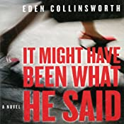 It Might Have Been What He Said: A Novel | [Eden Collinsworth]