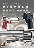 The Complete Encyclopedia of Pistols and Revolvers