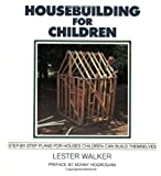 img - for Housebuilding for Children: Step-by-Step Plans for Houses Children Can Build Themselves book / textbook / text book