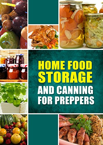 Home Food Storage and Canning for Preppers: A Comprehensive Guide and Recipe Book for Home Food Storage and Canning for Preppers by Family Traditions Publishing, Home Canning and Preserving