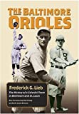 img - for The Baltimore Orioles: The History of a Colorful Team in Baltimore and St. Louis (Writing Baseball) book / textbook / text book