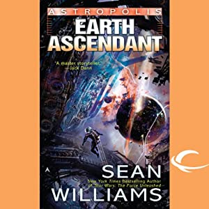 Earth Ascendant: Astropolis, Book 2 | [Sean Williams]