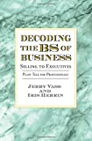 Decoding the Bs of Business, Selling to Executives: Plain Talk for Professionals