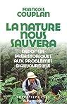 La nature nous sauvera : Réponses préhistoriques aux problèmes d'aujourd'hui par Couplan