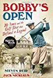 Bobbys Open: Mr Jones and the Golf Shot that Defined a Legend