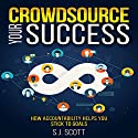 Crowdsource Your Success: How Accountability Helps You Stick to Goals Hörbuch von S.J. Scott Gesprochen von: Greg Zarcone