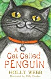A Cat Called Penguin (Holly Webb Animal Stories)