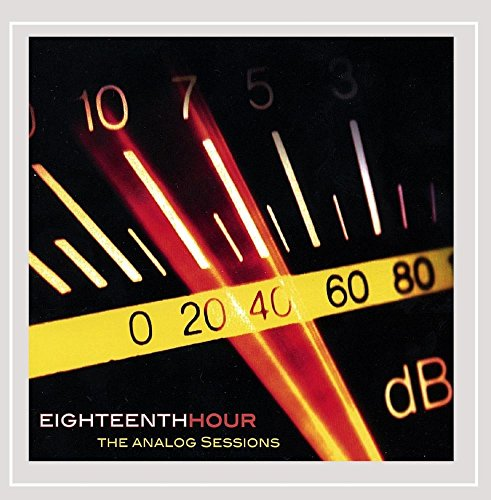 Eighteenth Hour - The Analog Sessions