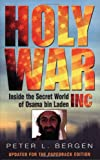 Peter L. Bergen Holy War, Inc: Inside the Secret World of Osama bin Laden: Inside the Secret World of Osma Bin Laden