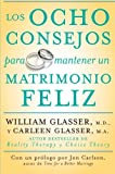 Los ocho consejos para mantener un matrimonio feliz (Spanish Edition) (0061555088) by Glasser, William