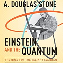 Einstein and the Quantum: The Quest of the Valiant Swabian (       UNABRIDGED) by A. Douglas Stone Narrated by Gabriel Vaughan