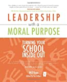 img - for Leadership with a Moral Purpose: Turning Your School Inside Out (Independent Thinking) (Independent Thinking Series) book / textbook / text book
