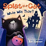 Rob Scotton Splat the Cat: What Was That?