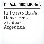 In Puerto Rico's Debt Crisis, Shades of Argentina | Nick Timiraos