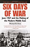 Six Days of War: June 1967 and the Making of the Modern Middle East (0345461924) by Oren, Michael