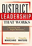 District Leadership That Works: Striking the Right Balance unknown Edition by Robert J. Marzano, Timothy Waters (2009)