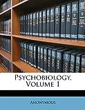 Psychobiology, Volume 1
