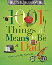 1001 Things it Means to Be a Dad: (Some Assembly Required) by Harry H. Harrison Jr.