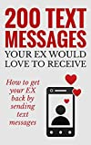 200 Text Messages Your EX Would Love To Receive: How To Get Your EX Back By Sending Text Messages ( Texting messages,Divorce,Relationship,Breakup,Romance,Text Your Ex Back,Marriage,Boyfriend)