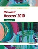 Friedrichsen Illustrated Course Guide MS Office Access 2010 Advanced: Advanced (Illustrated Course Guides)