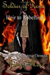 Soldier of Rome: Heir to Rebellion: B...
