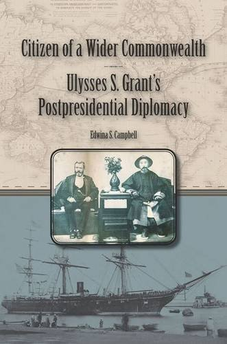 Citizen of a Wider Commonwealth: Ulysses S. Grant's Postpresidential Diplomacy